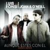 Aunque Estes Con El Urban Remix feat Joan y ONeill Single