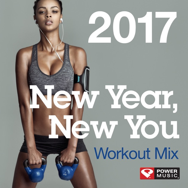 New Year You Workout Mix 2017 60 Min Non Stop 130 Bpm By Power Music On Apple