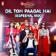 Dil Toh Paagal Hai 6 Pack Band 2 0 Isspeshal Mix Single