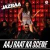 Aaj Raat Ka Scene From Jazbaa Single