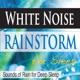 White Noise Rainstorm for Sleep Sounds of Rain for Deep Sleep