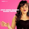 Aditi Singh Sharma Raaga Trippin Single