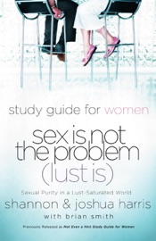 DOWNLOAD OF SEX IS NOT THE PROBLEM (LUST IS) - A STUDY GUIDE FOR WOMEN PDF EBOOK