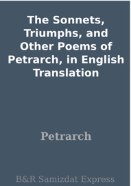 DOWNLOAD OF THE SONNETS, TRIUMPHS, AND OTHER POEMS OF PETRARCH, IN ENGLISH TRANSLATION PDF EBOOK