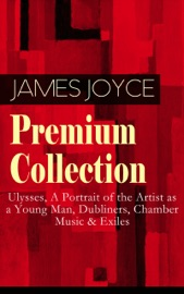 DOWNLOAD OF JAMES JOYCE PREMIUM COLLECTION: ULYSSES, A PORTRAIT OF THE ARTIST AS A YOUNG MAN, DUBLINERS, CHAMBER MUSIC & EXILES PDF EBOOK