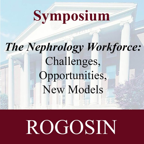 Second RI Symposium: The Nephrology Workforce: Challenges, Opportunities, New Models