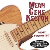 Mean Gene Kelton - My Baby Don't Wear No Panties