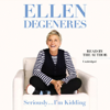 Ellen DeGeneres - Seriously...I'm Kidding (Unabridged)  artwork