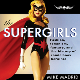 The Supergirls: Fashion, Feminism, Fantasy, And the History of Comic Book Heroines (Unabridged) audiobook