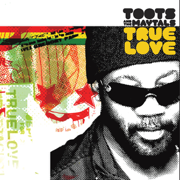 True Love - Toots & The Maytals - Toots & The Maytals