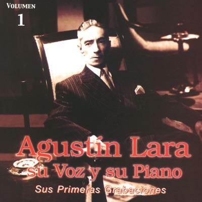 Su Voz y Su Piano, Vol. 1: Sus Primeras Grabaciones - Agustín Lara