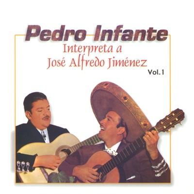 Pedro Infante: Interpreta a Jose Alfredo Jimenez, Vol. 1 - Pedro Infante
