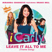 Leave It All to Me (Theme from ICarly) [feat. Drake Bell] - Miranda Cosgrove