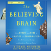 Michael Shermer - The Believing Brain: From Ghosts and Gods to Politics and Conspiracies - How We Construct Beliefs and Reinforce Them as Truths (Unabridged)  artwork
