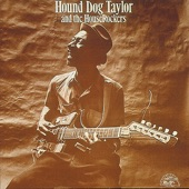 Hound Dog Taylor & The HouseRockers - Walking the Ceiling