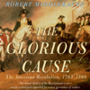 Robert Middlekauff - The Glorious Cause: The American Revolution: 1763-1789 (Unabridged)  artwork