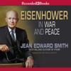 Jean Edward Smith - Eisenhower in War and Peace (Unabridged)  artwork