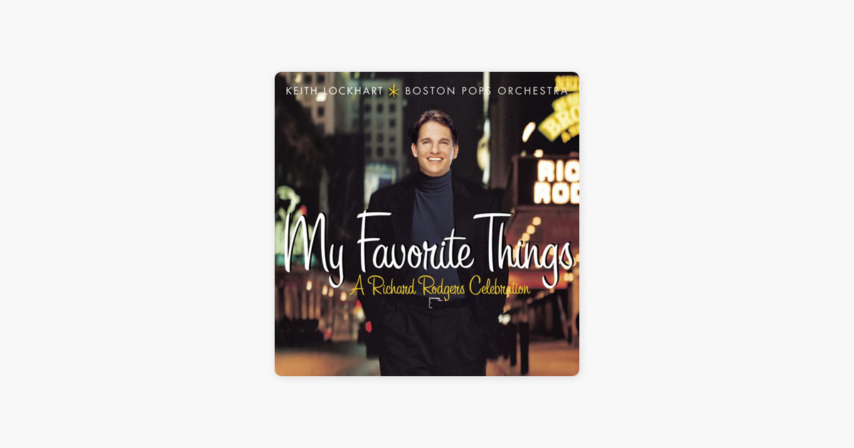 My Favorite Things A Richard Rodgers Celebration By Keith Lockhart Boston Pops Orchestra On Itunes