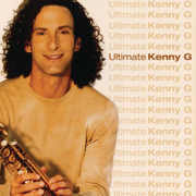 Ultimate Kenny G - Kenny G - Kenny G