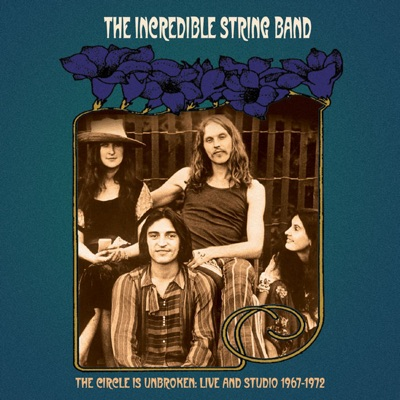 The Circle Is Unbroken - Live and Studio 1967-1972 - The Incredible String Band