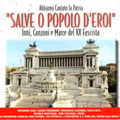 Salve O Popolo D'Eroi - Inni, Canzoni E Marce Del XX Fascita