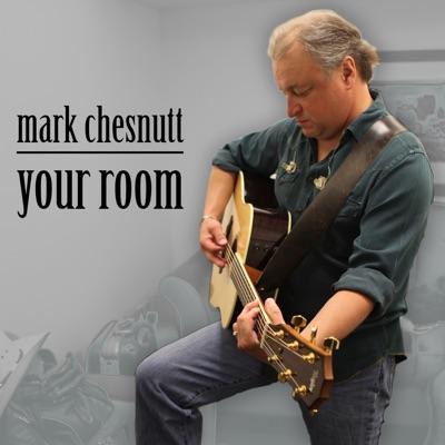 Your Room - Mark Chesnutt