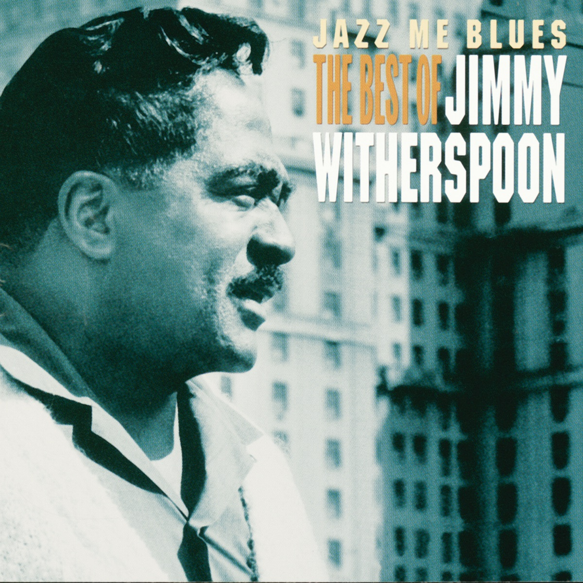 Jazz Me Blues - The Best of Jimmy Witherspoon