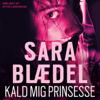 Kald mig prinsesse [Call Me Princess] (Unabridged) - Sara Blædel