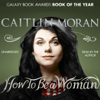 Caitlin Moran - How to Be a Woman (Unabridged) artwork