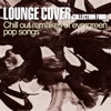 Lounge Cover Collection Four - Chill Out Remakes of Evergreen Pop Songs