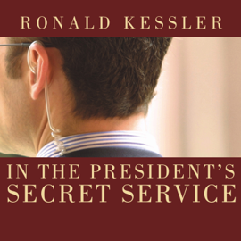 In the President's Secret Service: Behind the Scenes with Agents in the Line of Fire and the Presidents They Protect (Unabridged) audiobook