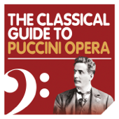 The Classical Guide to Puccini Opera