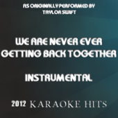We Are Never Ever Getting Back Together (Originally Performed By Taylor Swift) - Karaoke Hits
