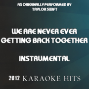 We Are Never Ever Getting Back Together (Originally Performed By Taylor Swift) - Karaoke Hits - Karaoke Hits