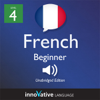 Innovative Language Learning - Learn French - Level 4: Beginner French, Volume 1: Lessons 1-25 (Unabridged) artwork