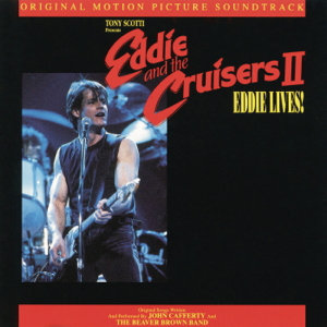 Eddie and the Cruisers II: Eddie Lives! (Original Motion Picture Soundtrack) - John Cafferty & The Beaver Brown Band