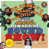 Dr. Chesky's Sensational, Fantastic, and Simply Amazing Binaural Sound Show!