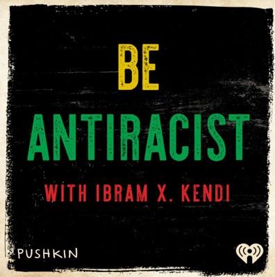 Be Antiracist with Ibram X. Kendi:iHeartRadio & Pushkin Industries