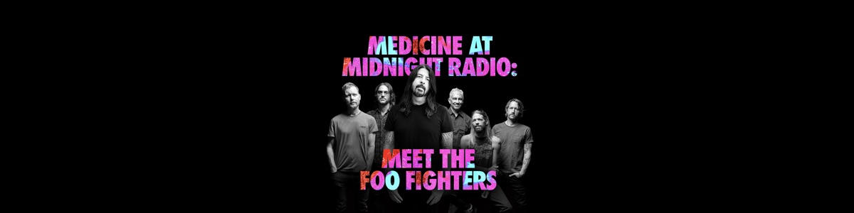 Medicine At Midnight Radio: Meet the Foo Fighters