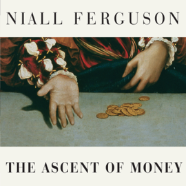The Ascent of Money: A Financial History of the World (Unabridged) audiobook