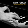 The Essential Collection, Vol. 1 - Mark Fowler