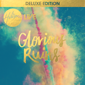 Hillsong Worship - Glorious Ruins (Deluxe Version)