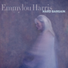 Hard Bargain (Deluxe Version) - Emmylou Harris