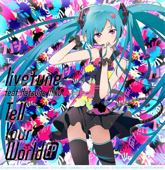 Tell Your World (feat. Hatsune Miku)