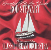 Greatest Hits Go Classic: The Music of Rod Stewart - Classic Dream Orchestra - Classic Dream Orchestra
