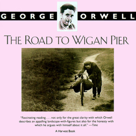 The Road to Wigan Pier (Unabridged) audiobook