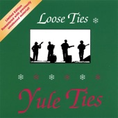 Loose Ties - Have Yourself a Merry Little Christmas