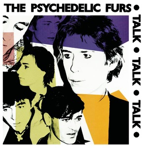 Talk Talk Talk/The Psychedelic Furs/Forever Now