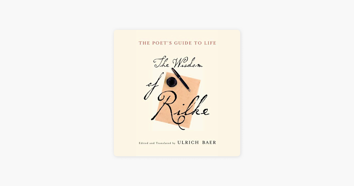 The Poet's Guide to Life: The Wisdom of Rilke - Edited & Translated by Ulrich Baer
