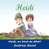 Heidi, wo bisch du dihei? (Lieder aus